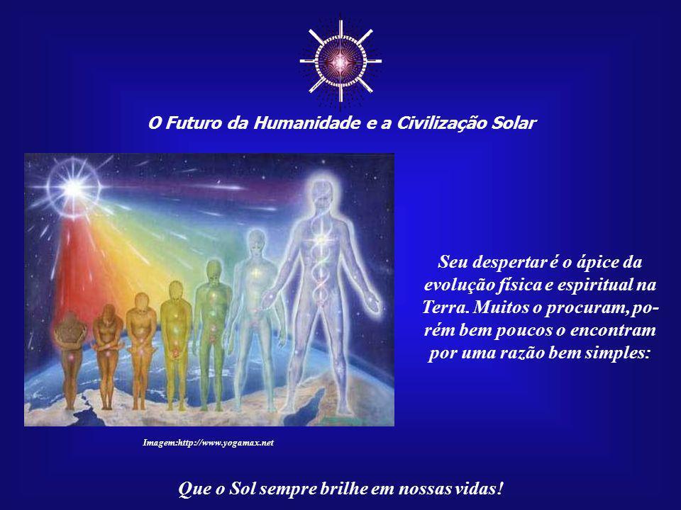 ☼ Seu despertar é o ápice da evolução física e espiritual na