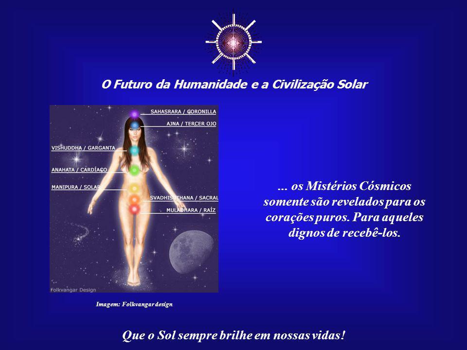 ☼ ... os Mistérios Cósmicos somente são revelados para os