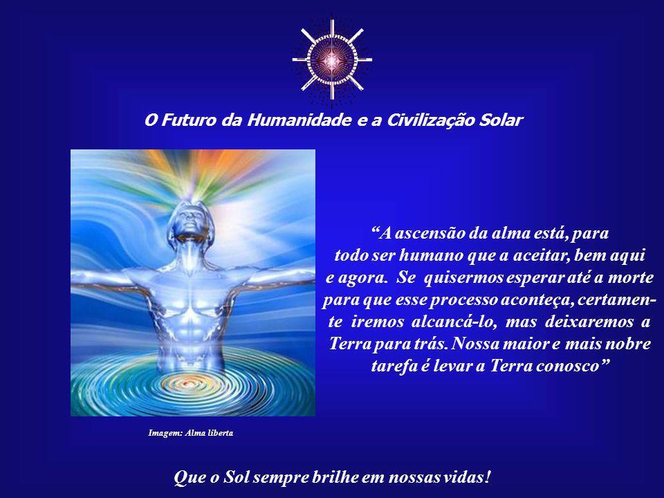 ☼ A ascensão da alma está, para