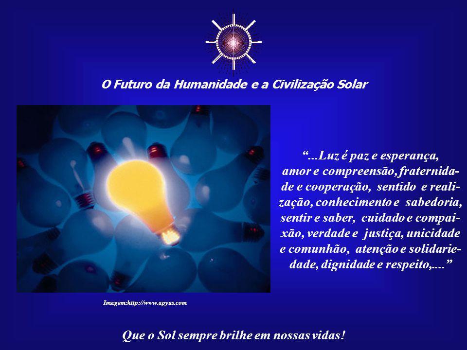 ☼ O Futuro da Humanidade e a Civilização Solar. ...Luz é paz e esperança,