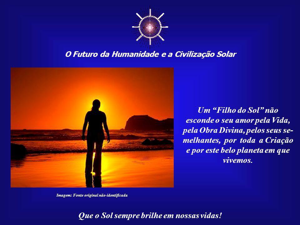 ☼ Um Filho do Sol não esconde o seu amor pela Vida,
