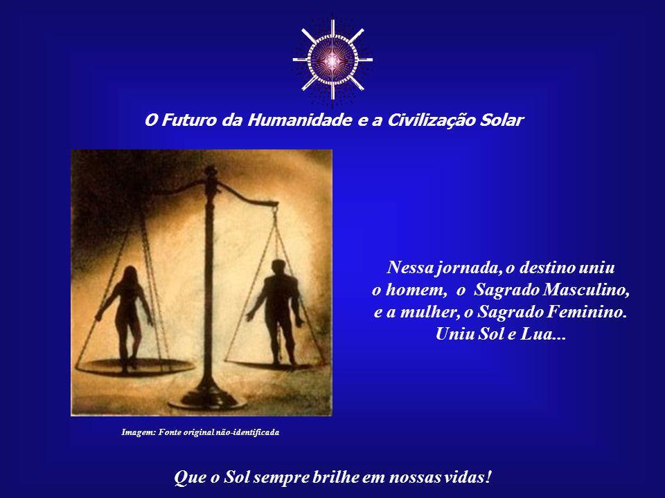 ☼ Nessa jornada, o destino uniu o homem, o Sagrado Masculino,
