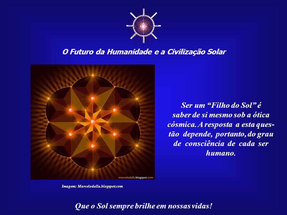 ☼ Ser um Filho do Sol é saber de si mesmo sob a ótica
