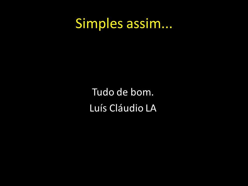 Tudo de bom. Luís Cláudio LA