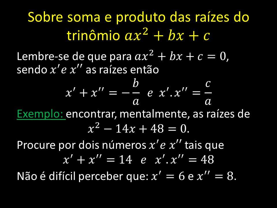 Sobre soma e produto das raízes do trinômio 𝑎 𝑥 2 +𝑏𝑥+𝑐