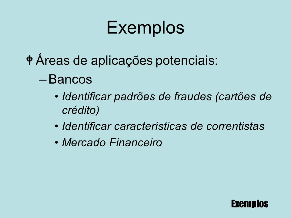 Exemplos Áreas de aplicações potenciais: Bancos