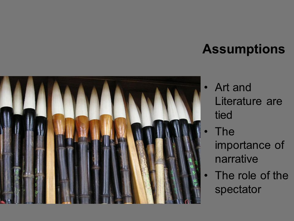 Assumptions Art and Literature are tied The importance of narrative