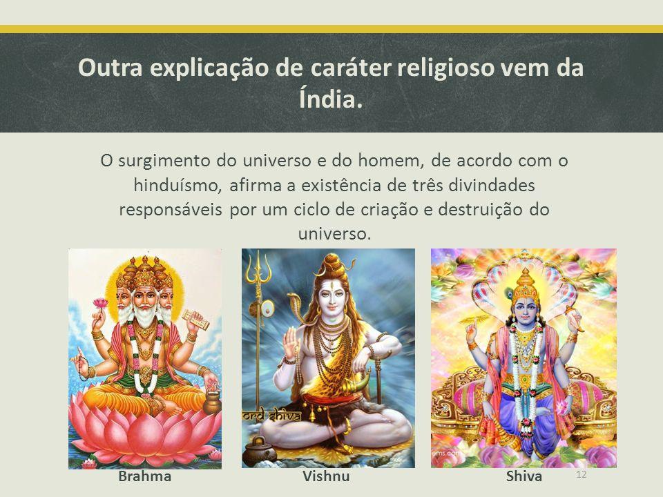 Outra explicação de caráter religioso vem da Índia.