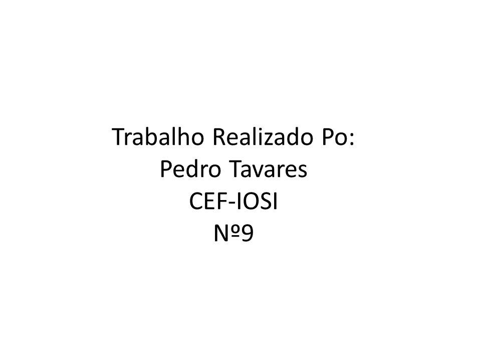 Trabalho Realizado Po: Pedro Tavares CEF-IOSI Nº9