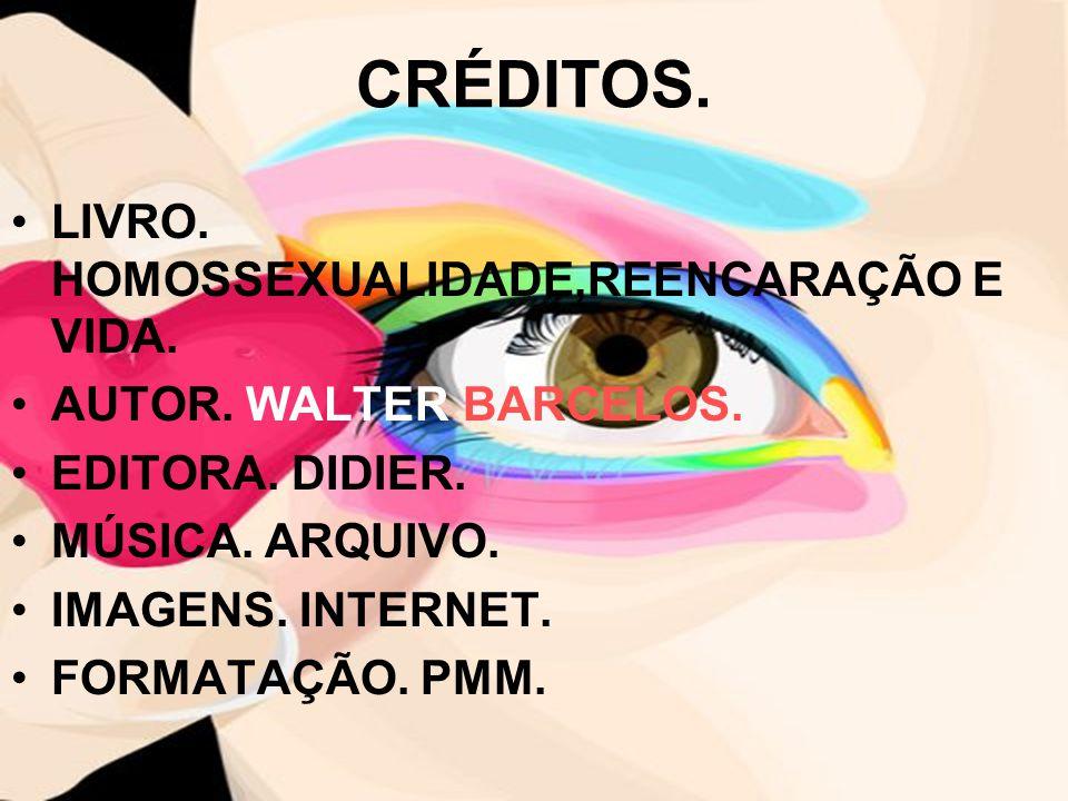 CRÉDITOS. LIVRO. HOMOSSEXUALIDADE,REENCARAÇÃO E VIDA.