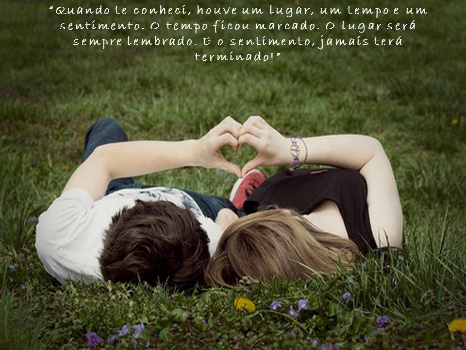 Quando te conheci, houve um lugar, um tempo e um sentimento