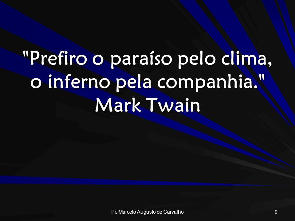Prefiro o paraíso pelo clima, o inferno pela companhia. Mark Twain