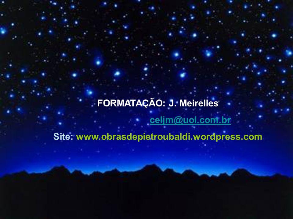 FORMATAÇÃO: J. Meirelles Site: www.obrasdepietroubaldi.wordpress.com