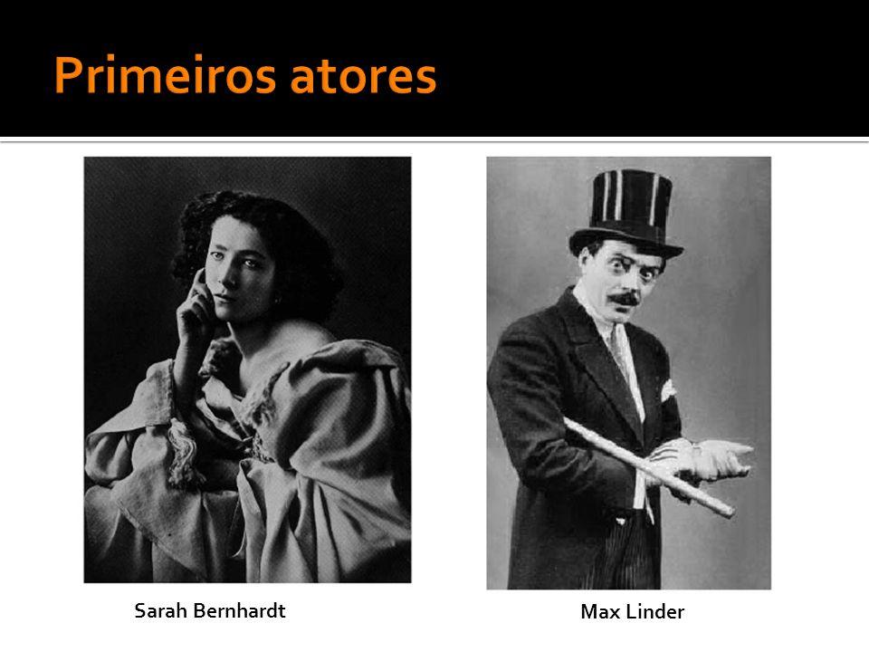 Primeiros atores Sarah Bernhardt Max Linder