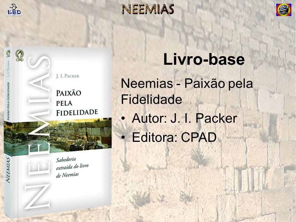Livro-base Neemias - Paixão pela Fidelidade Autor: J. I. Packer