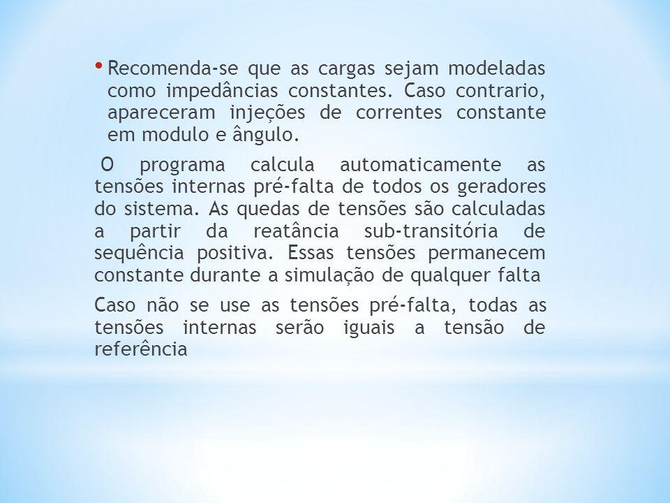 Recomenda-se que as cargas sejam modeladas como impedâncias constantes