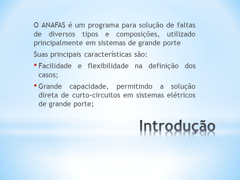 O ANAFAS é um programa para solução de faltas de diversos tipos e composições, utilizado principalmente em sistemas de grande porte