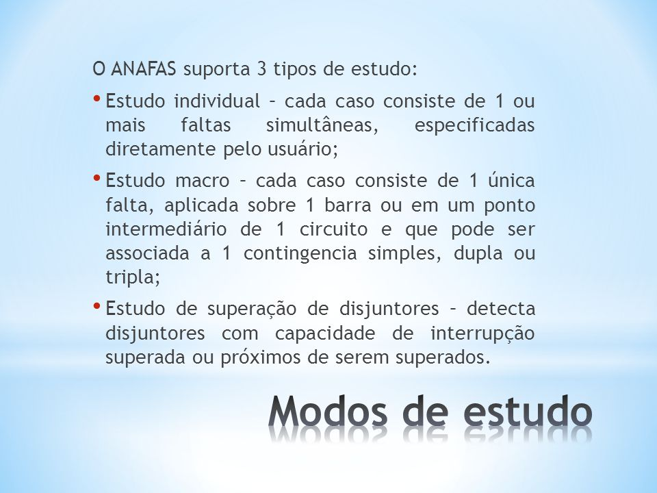 Modos de estudo O ANAFAS suporta 3 tipos de estudo: