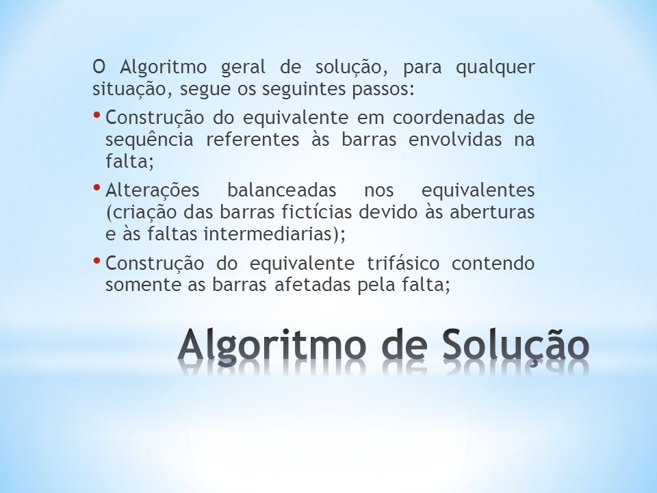 O Algoritmo geral de solução, para qualquer situação, segue os seguintes passos: