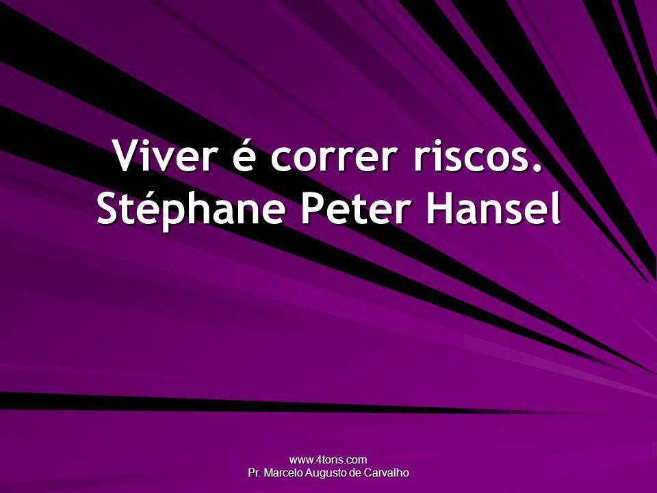 Viver é correr riscos. Stéphane Peter Hansel