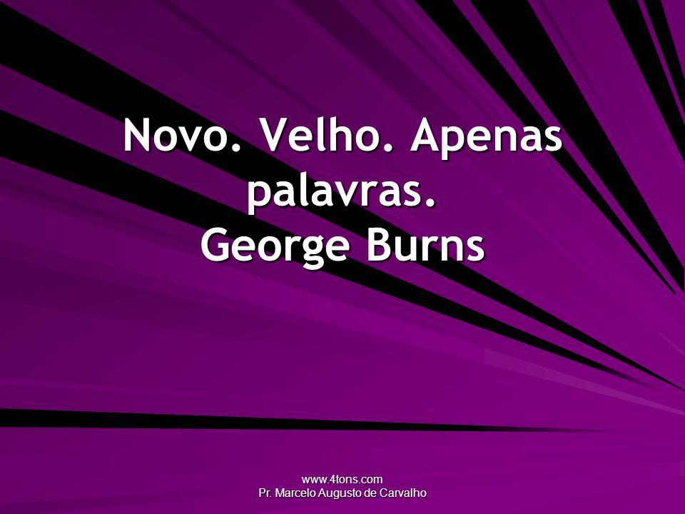Novo. Velho. Apenas palavras. George Burns