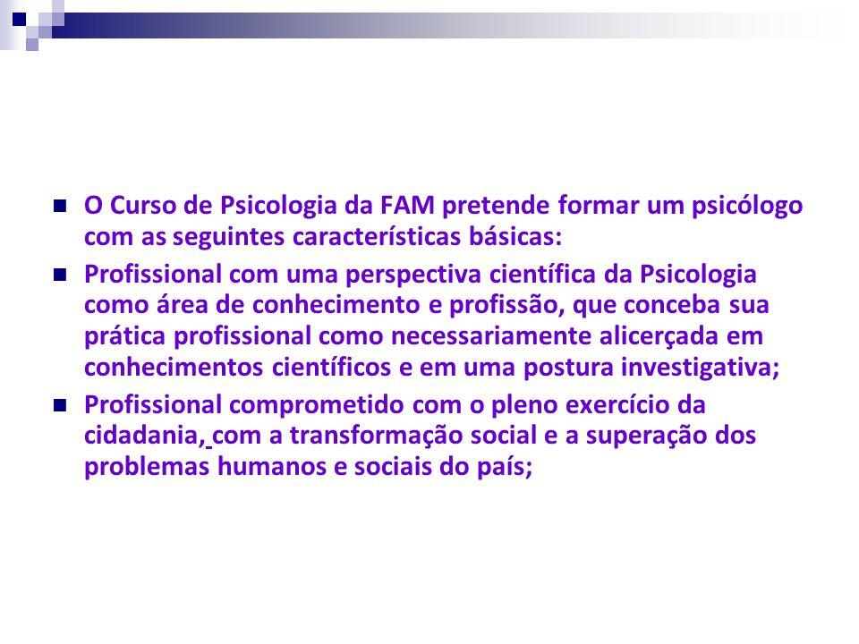 O Curso de Psicologia da FAM pretende formar um psicólogo com as seguintes características básicas: