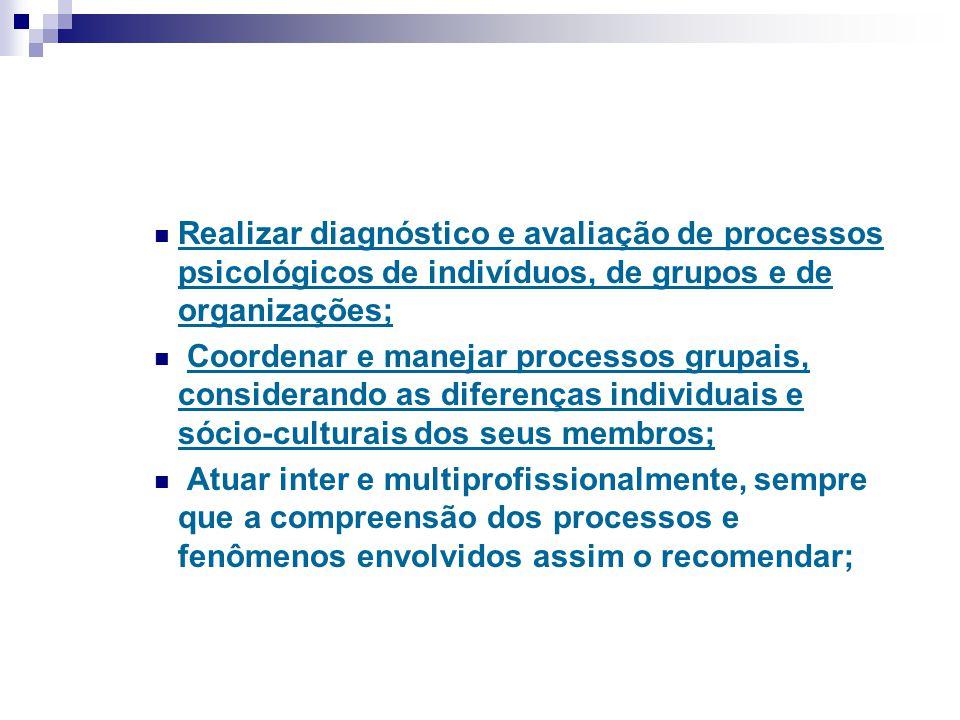 Realizar diagnóstico e avaliação de processos psicológicos de indivíduos, de grupos e de organizações;