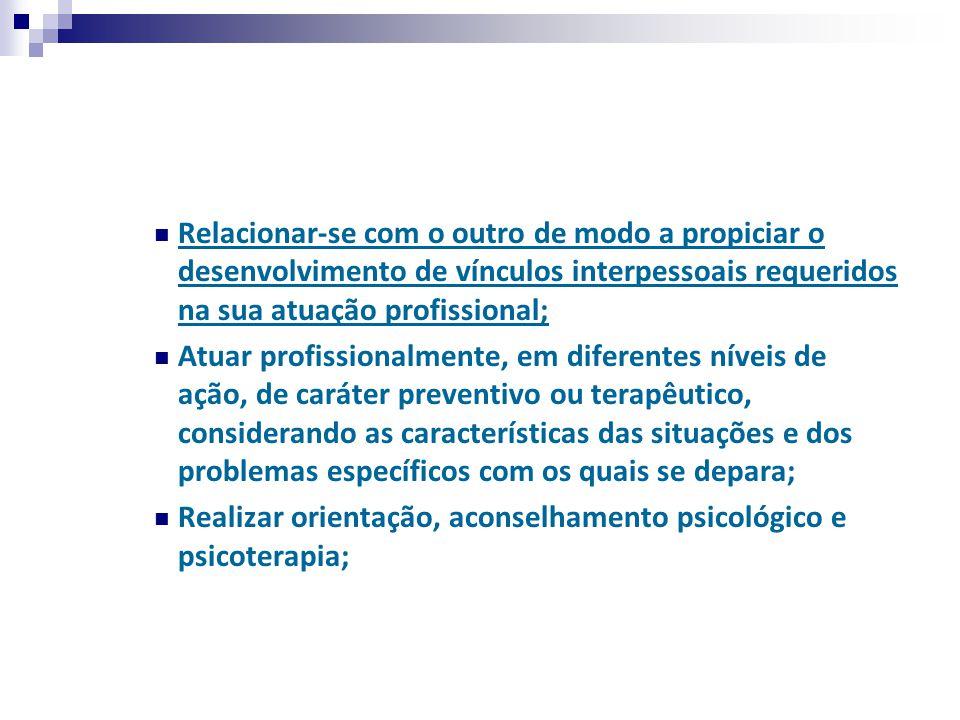 Relacionar-se com o outro de modo a propiciar o desenvolvimento de vínculos interpessoais requeridos na sua atuação profissional;