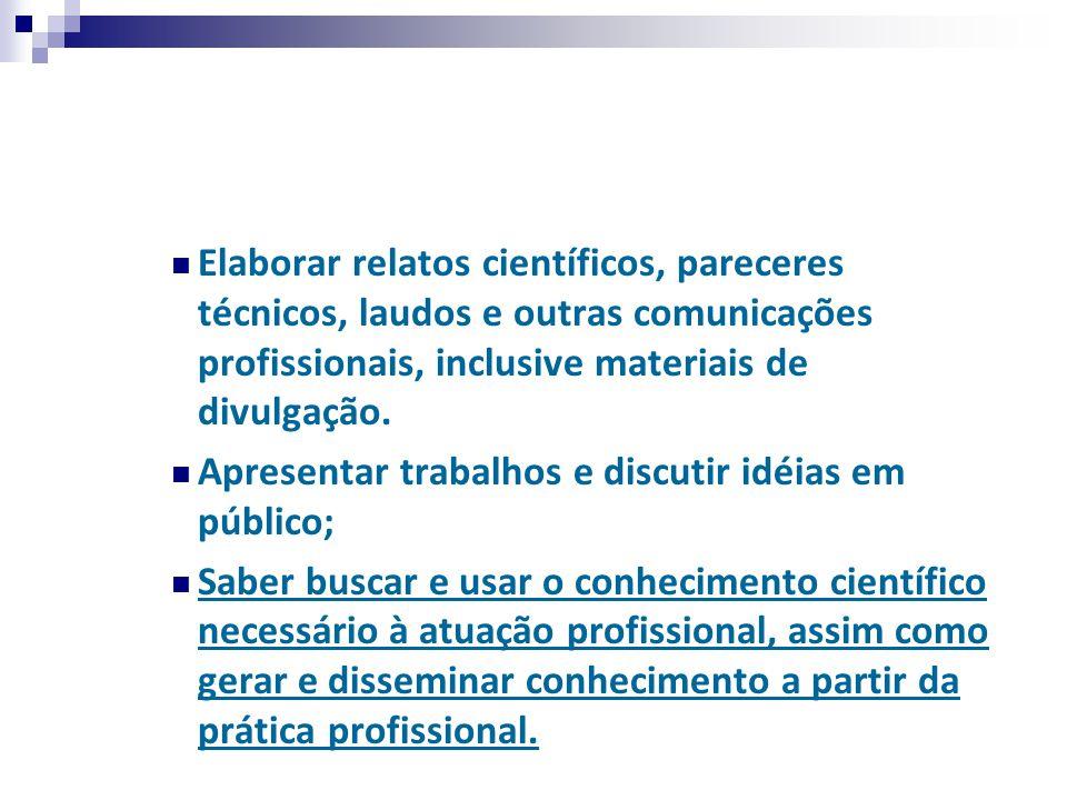 Elaborar relatos científicos, pareceres técnicos, laudos e outras comunicações profissionais, inclusive materiais de divulgação.