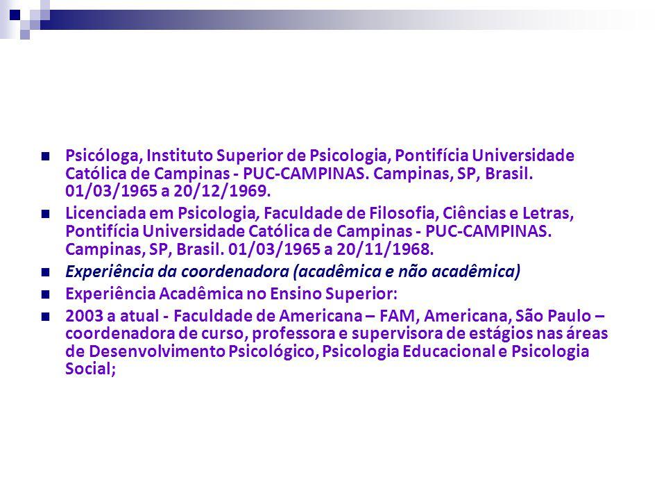 Psicóloga, Instituto Superior de Psicologia, Pontifícia Universidade Católica de Campinas - PUC-CAMPINAS. Campinas, SP, Brasil. 01/03/1965 a 20/12/1969.