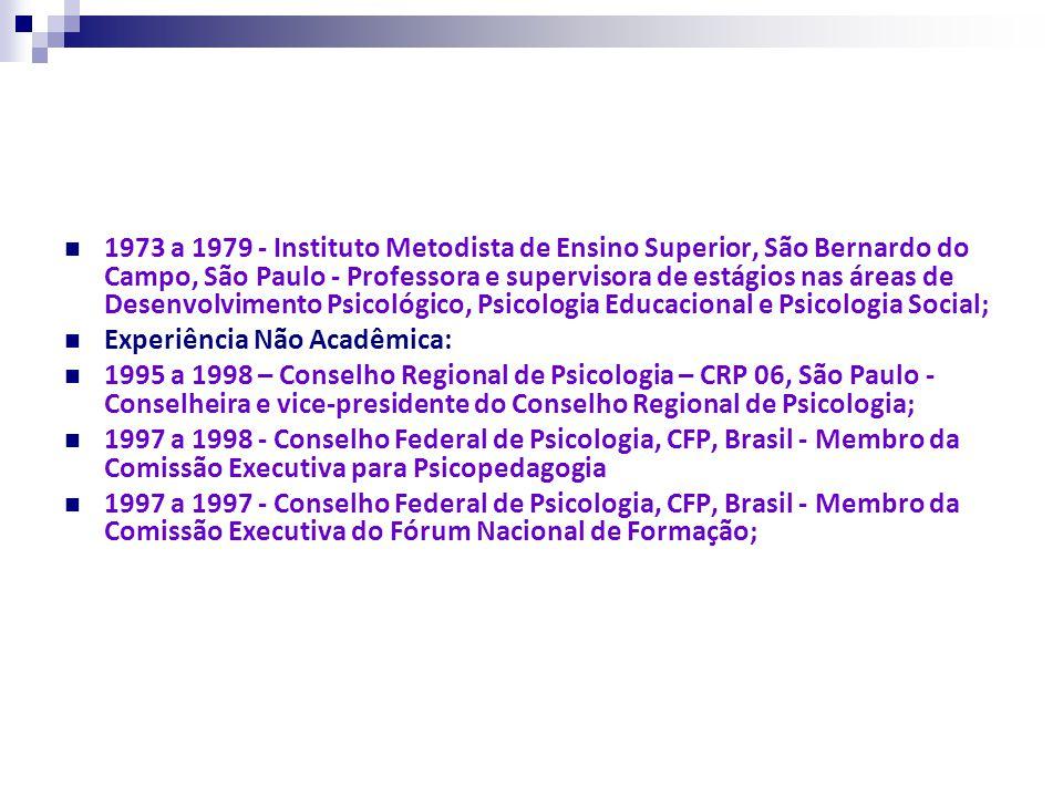 1973 a 1979 - Instituto Metodista de Ensino Superior, São Bernardo do Campo, São Paulo - Professora e supervisora de estágios nas áreas de Desenvolvimento Psicológico, Psicologia Educacional e Psicologia Social;