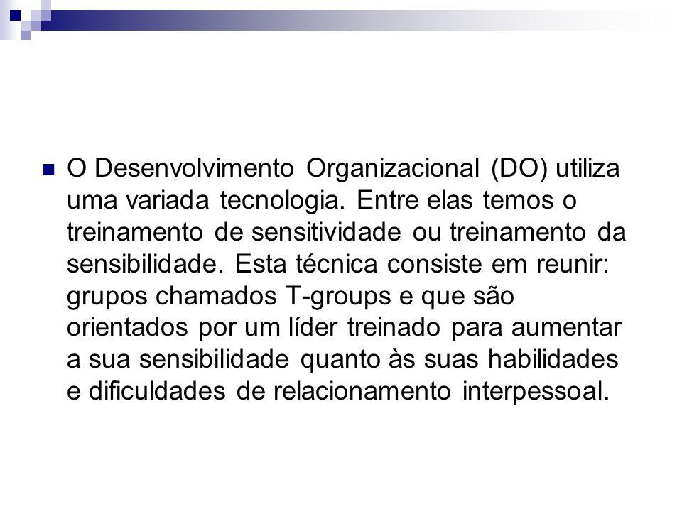 O Desenvolvimento Organizacional (DO) utiliza uma variada tecnologia
