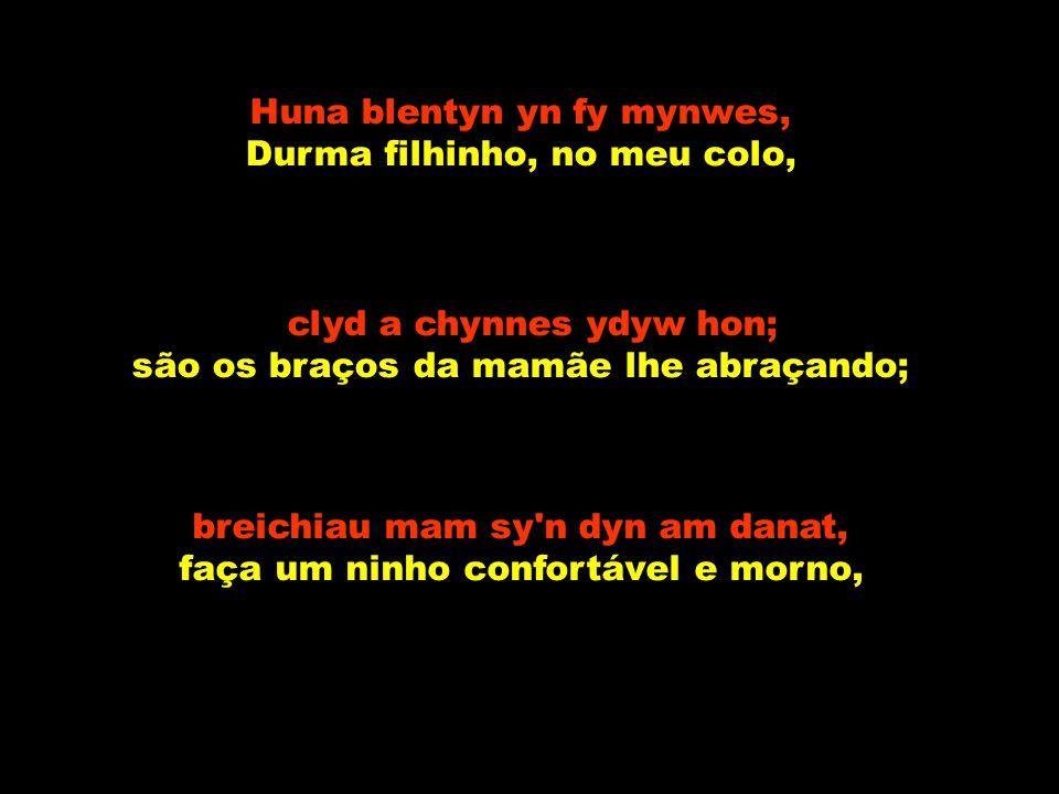 Huna blentyn yn fy mynwes, Durma filhinho, no meu colo,