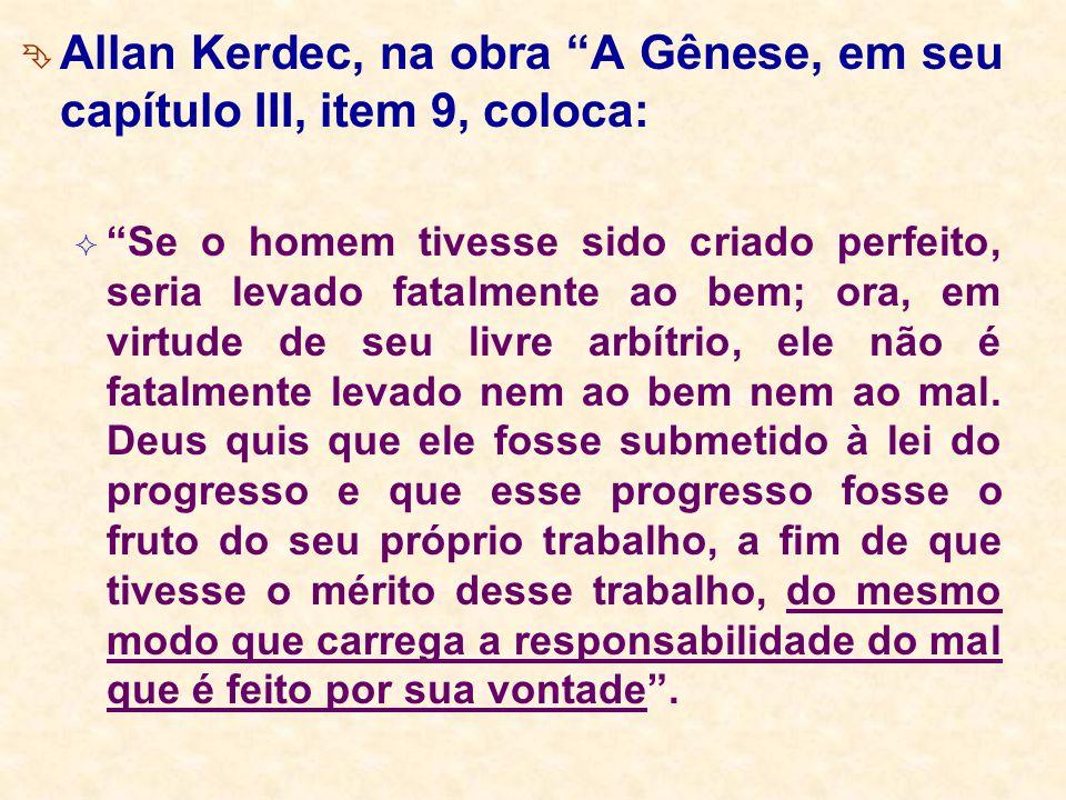 Allan Kerdec, na obra A Gênese, em seu capítulo III, item 9, coloca: