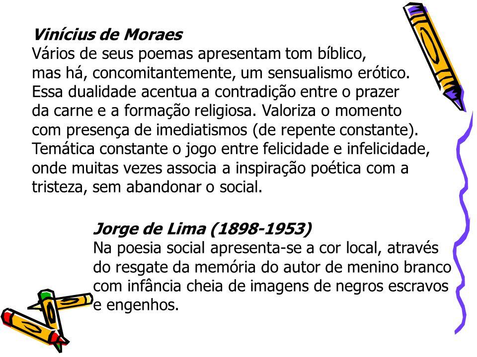 Vinícius de Moraes Vários de seus poemas apresentam tom bíblico, mas há, concomitantemente, um sensualismo erótico.