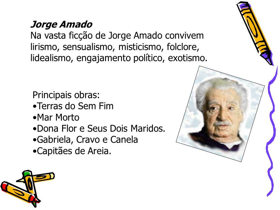 Jorge Amado Na vasta ficção de Jorge Amado convivem. lirismo, sensualismo, misticismo, folclore, lidealismo, engajamento político, exotismo.