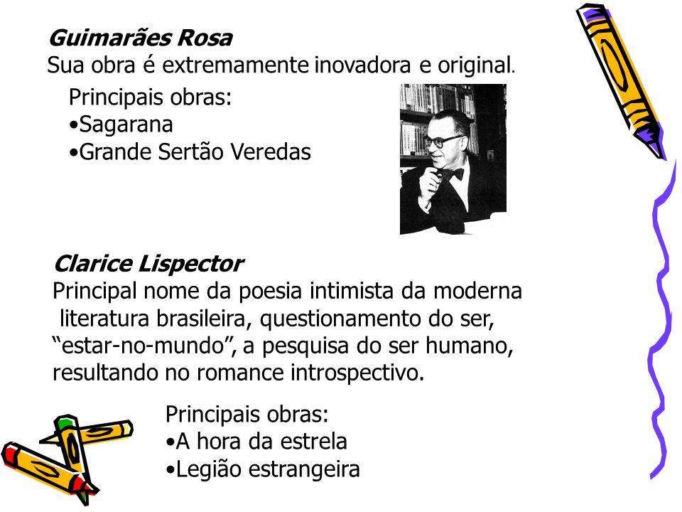Guimarães Rosa Sua obra é extremamente inovadora e original. Principais obras: Sagarana. Grande Sertão Veredas.
