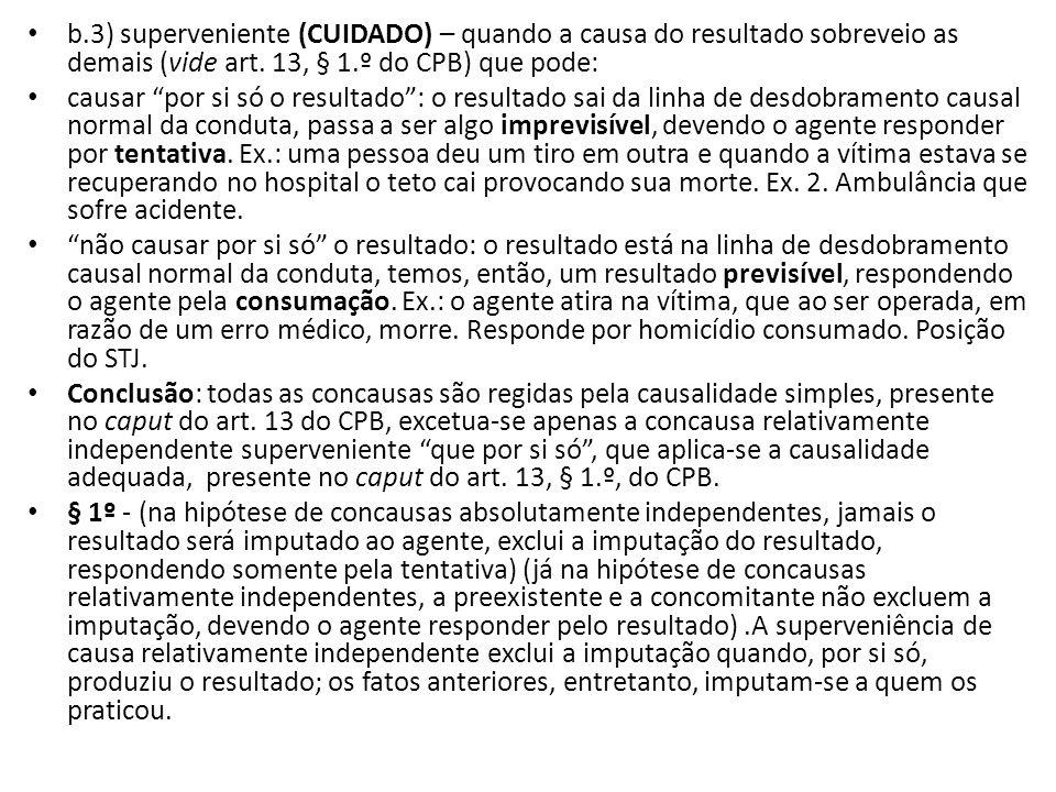 b.3) superveniente (CUIDADO) – quando a causa do resultado sobreveio as demais (vide art. 13, § 1.º do CPB) que pode: