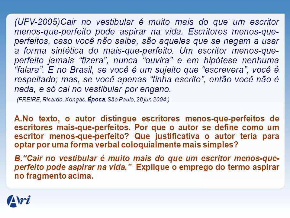 (FREIRE, Ricardo. Xongas. Época. São Paulo, 28 jun 2004.)
