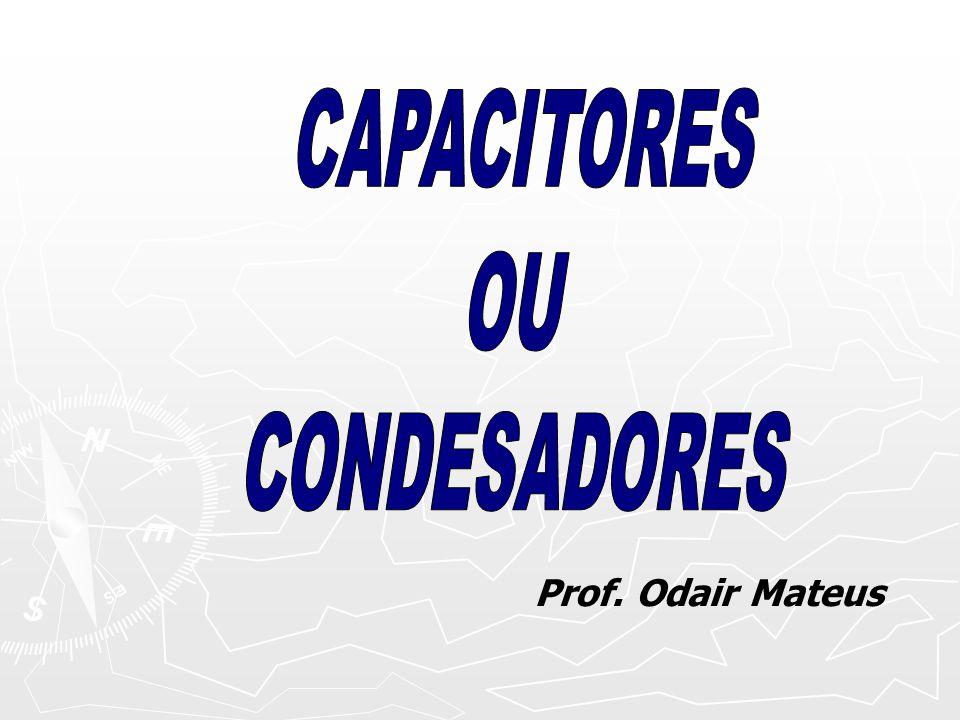 CAPACITORES OU CONDESADORES