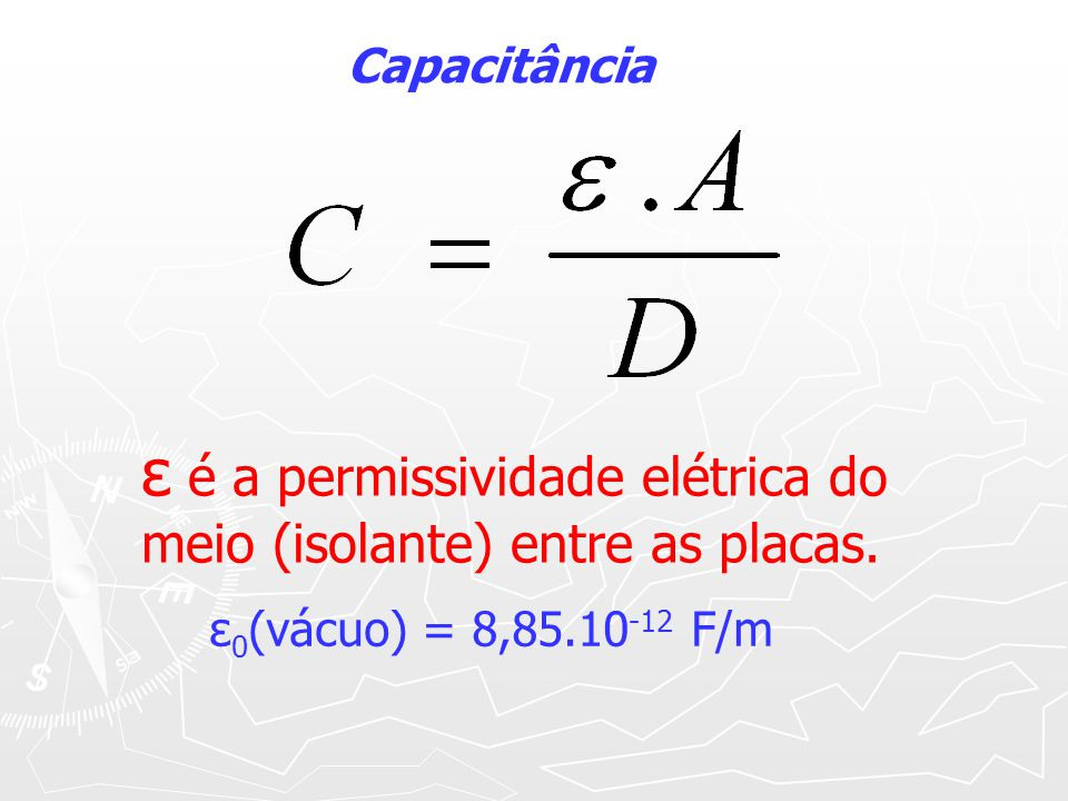 ε é a permissividade elétrica do meio (isolante) entre as placas.