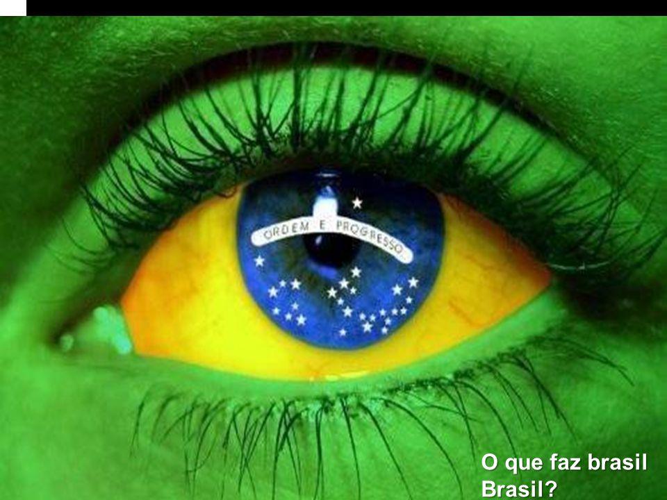 O que faz brasil Brasil
