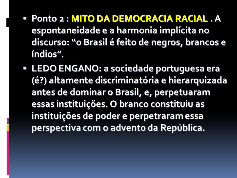 Ponto 2 : MITO DA DEMOCRACIA RACIAL