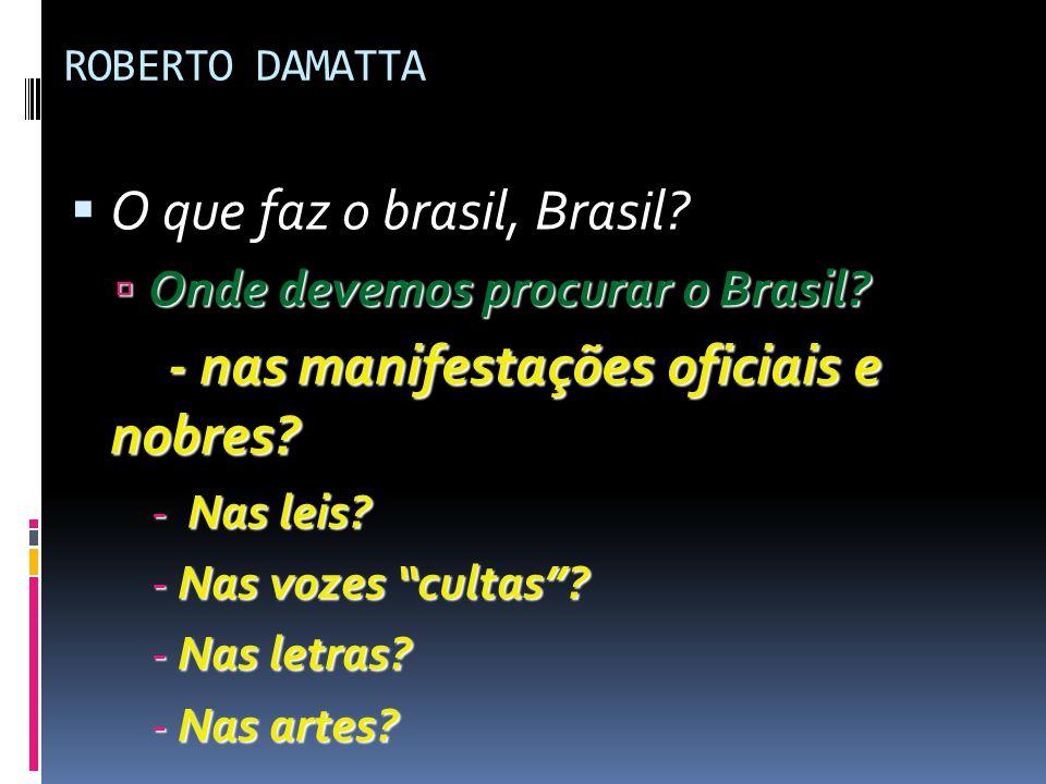 O que faz o brasil, Brasil - nas manifestações oficiais e nobres