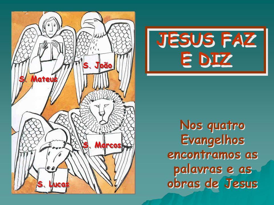 Nos quatro Evangelhos encontramos as palavras e as obras de Jesus
