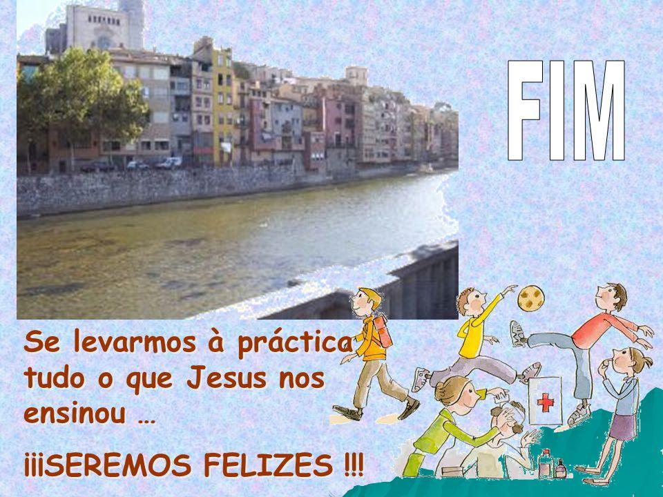 FIM Se levarmos à práctica tudo o que Jesus nos ensinou …
