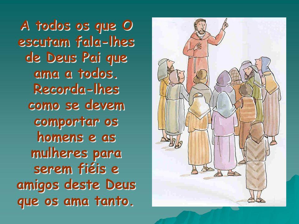 A todos os que O escutam fala-lhes de Deus Pai que ama a todos