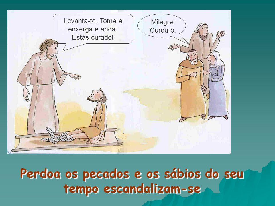 Perdoa os pecados e os sábios do seu tempo escandalizam-se
