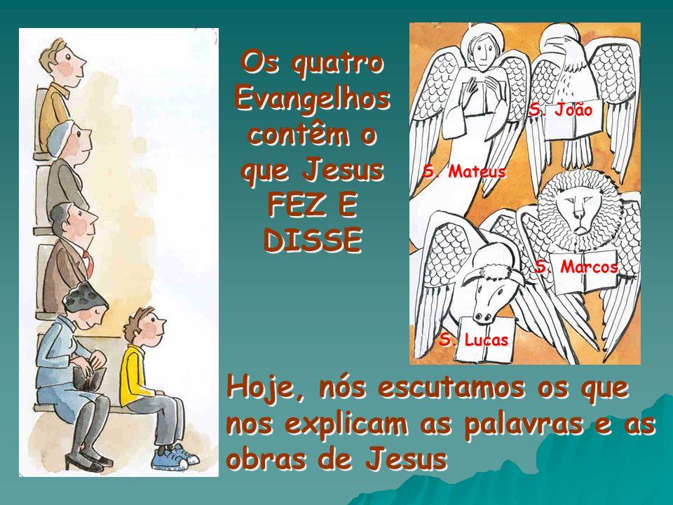 Os quatro Evangelhos contêm o que Jesus FEZ E DISSE