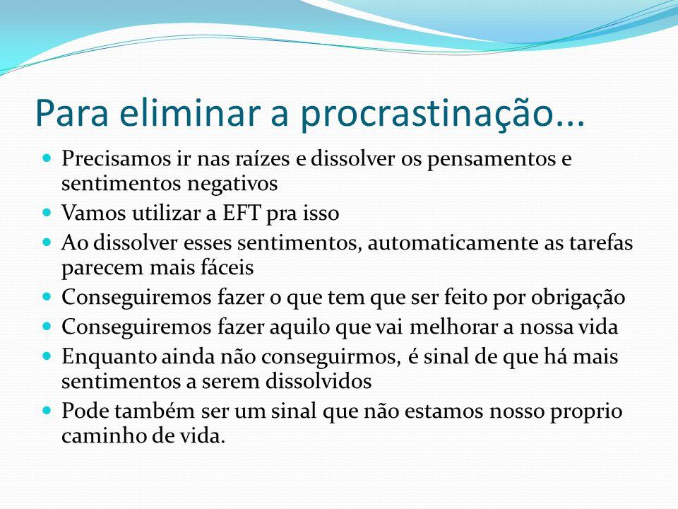 Para eliminar a procrastinação...